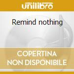 Remind nothing cd musicale di Circlesouth