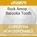 Rock Aesop - Bazooka Tooth cd musicale