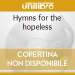 Hymns for the hopeless cd musicale di Whitmore william e