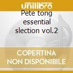 Pete tong essential slection vol.2 cd musicale di Artisti Vari
