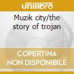 Muzik city/the story of trojan cd musicale