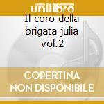 Il coro della brigata julia vol.2 cd musicale di Il coro della julia