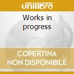 Works in progress cd musicale