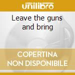 Leave the guns and bring cd musicale di Quartet Bigoz