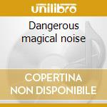 Dangerous magical noise cd musicale
