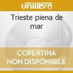 Trieste piena de mar cd musicale di Lorenzo Pilat