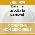 Balla...e ascolta la fisarm.vol 1 cd musicale di Pasqualino Petris