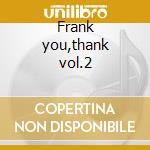 Frank you,thank vol.2 cd musicale