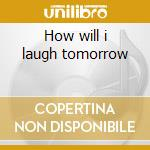 How will i laugh tomorrow cd musicale di Tendencies Suicidal