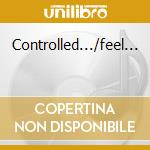Controlled.../feel... cd musicale di Tendencies Suicidal