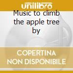 Music to climb the apple tree by cd musicale di Happening Beat