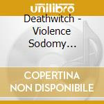 Deathwitch - Violence Sodomy Blasphemy cd musicale