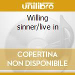 Willing sinner/live in cd musicale