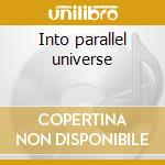 Into parallel universe cd musicale
