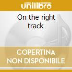 On the right track cd musicale
