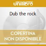 Dub the rock cd musicale