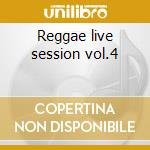 Reggae live session vol.4 cd musicale