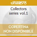 Collectors series vol.1 cd musicale