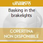 Basking in the brakelights cd musicale di Ford Baby