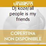 Dj koze/all people is my friends cd musicale di Artisti Vari