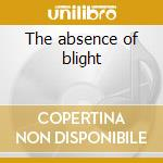 The absence of blight cd musicale di Lawrence