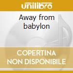 Away from babylon cd musicale