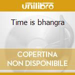 Time is bhangra cd musicale di Artisti Vari