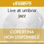 Live at umbria jazz cd musicale