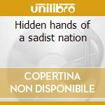 Hidden hands of a sadist nation cd musicale