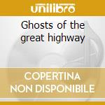 Ghosts of the great highway cd musicale di Sun kill moon