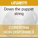 Down the puppet string cd musicale di Bevel