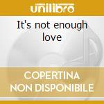 It's not enough love cd musicale