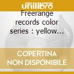 Freerange records color series : yellow 01 cd musicale di Artisti Vari