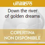 Down the river of golden dreams cd musicale di River Okkervill