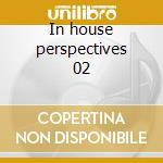 In house perspectives 02 cd musicale di Artisti Vari