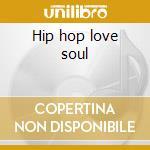 Hip hop love soul cd musicale di Artisti Vari