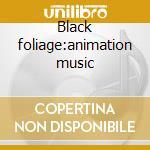 Black foliage:animation music cd musicale di Olivia tremor control