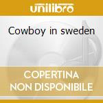 Cowboy in sweden cd musicale
