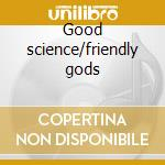 Good science/friendly gods cd musicale di Donderevo