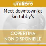 Meet downtown at kin tubby's cd musicale