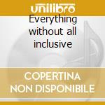 Everything without all inclusive cd musicale di Schlammpeitziger