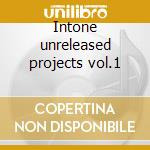 Intone unreleased projects vol.1 cd musicale