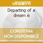 Departing of a dream iii cd musicale di Loren Connors