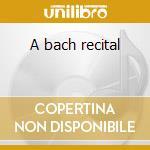 A bach recital cd musicale di Andres Segovia
