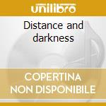 Distance and darkness cd musicale