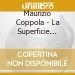 Maurizio Coppola - La Superficie Delle Cose cd musicale