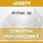 Archaic ep cd musicale di Peni Rudimentary