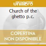 Church of the ghetto p.c. cd musicale di 09