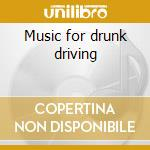 Music for drunk driving cd musicale di Heart of darkness