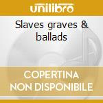 Slaves graves & ballads cd musicale di Projectors Dirty